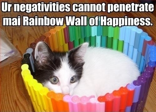 Ur negativities cannot penetrate mai Rainbow Wall of Happiness.